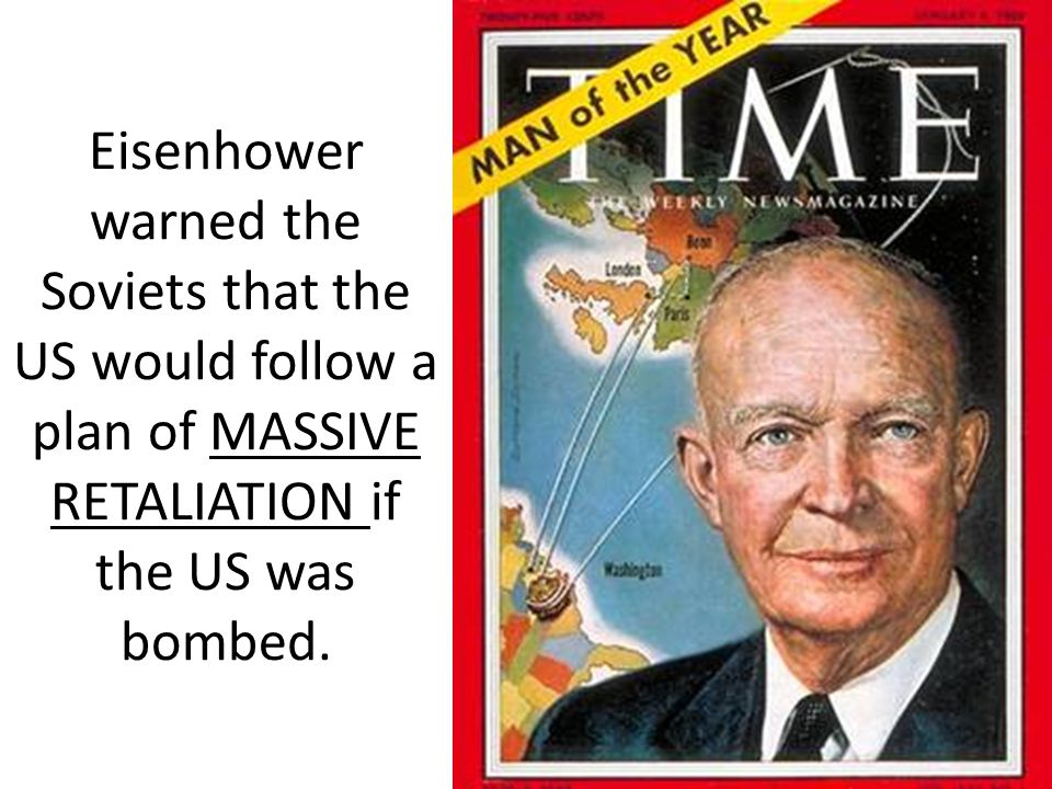 Eisenhower warned the Soviets that the US would follow a plan of MASSIVE RETALIATION if the US was bombed.