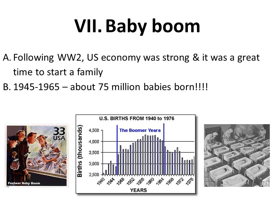 Baby boom Following WW2, US economy was strong & it was a great time to start a family.