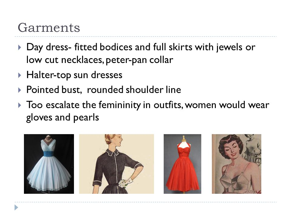 Garments Day dress- fitted bodices and full skirts with jewels or low cut necklaces, peter-pan collar.