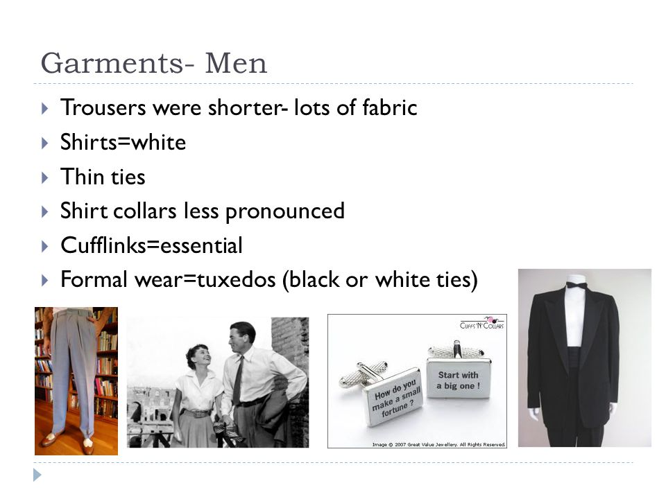Garments- Men Trousers were shorter- lots of fabric Shirts=white