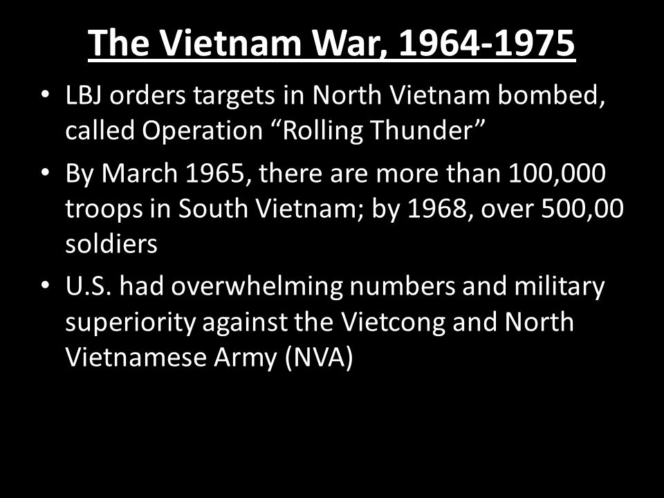 The Vietnam War, 1964-1975 LBJ orders targets in North Vietnam bombed, called Operation Rolling Thunder