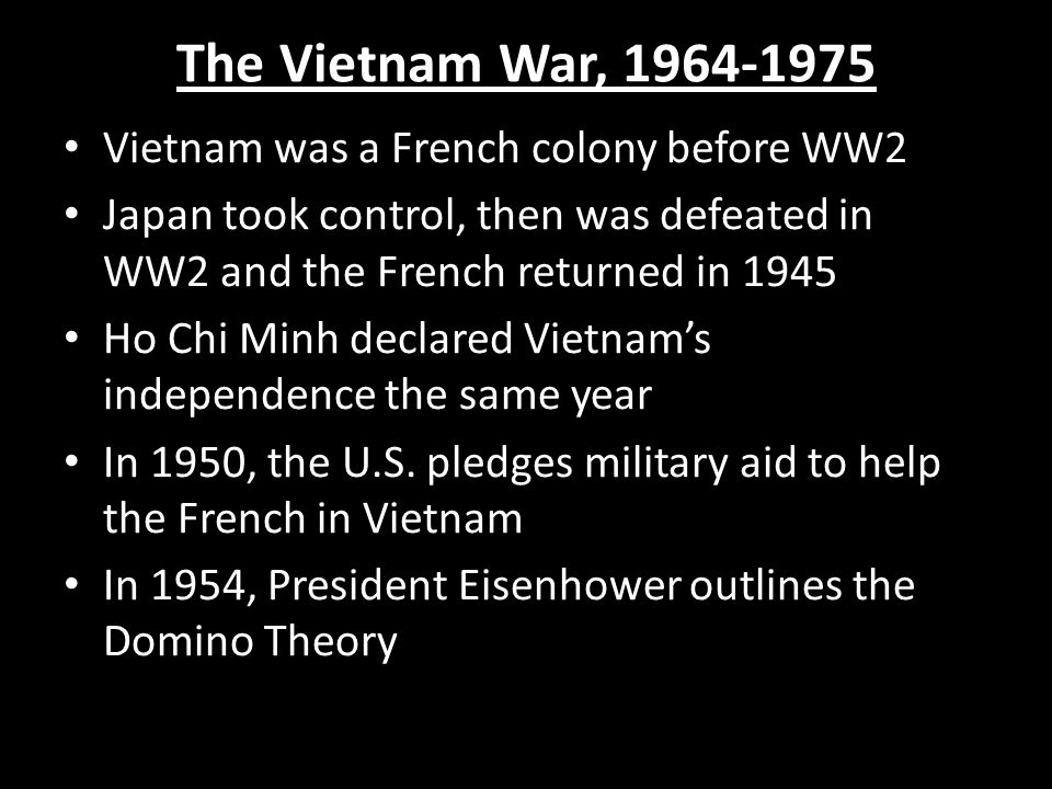 The Vietnam War, 1964-1975 Vietnam was a French colony before WW2