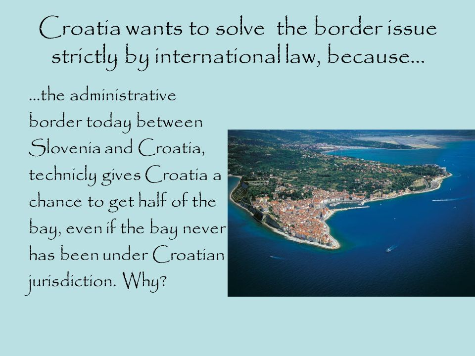 Croatia wants to solve the border issue strictly by international law, because…