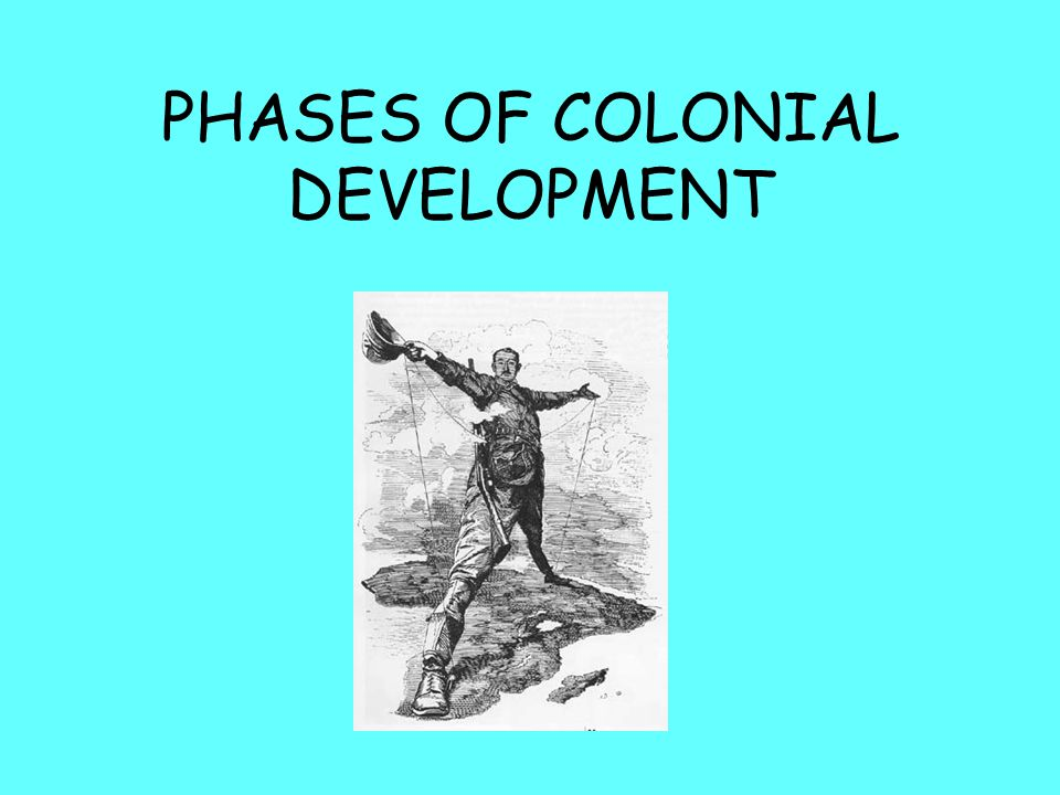 PHASES OF COLONIAL DEVELOPMENT