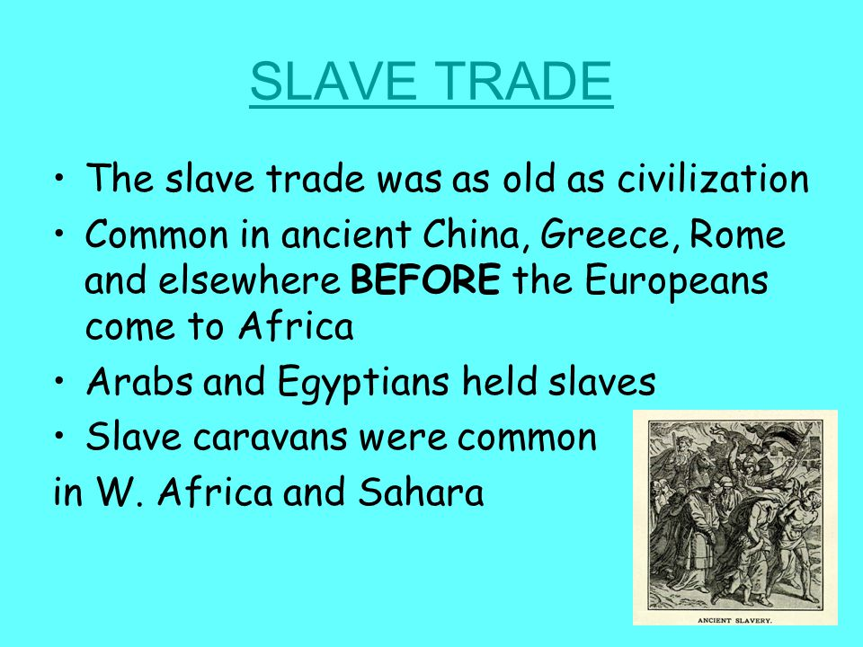 SLAVE TRADE The slave trade was as old as civilization