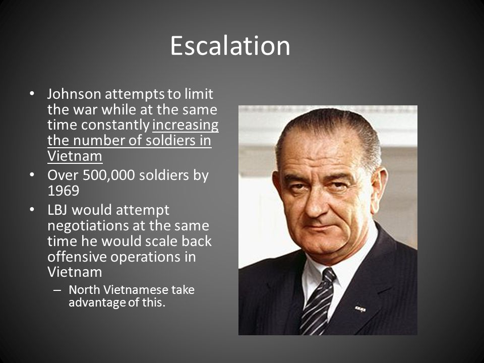 Escalation Johnson attempts to limit the war while at the same time constantly increasing the number of soldiers in Vietnam.