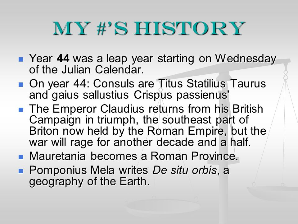 My #'s History Year 44 was a leap year starting on Wednesday of the Julian Calendar.
