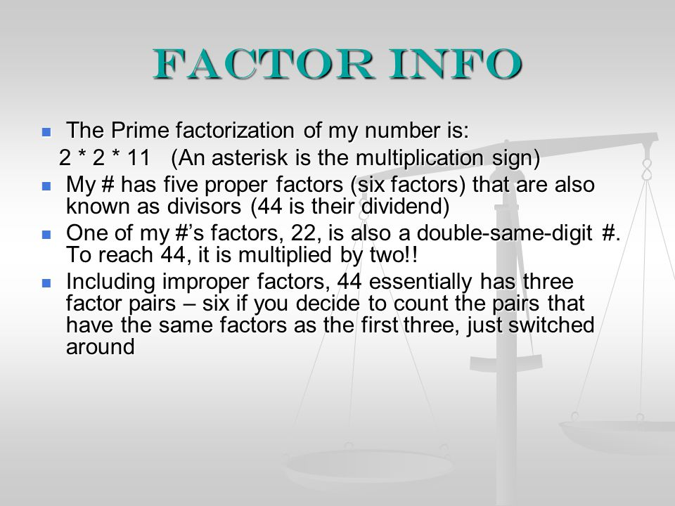Factor info The Prime factorization of my number is: