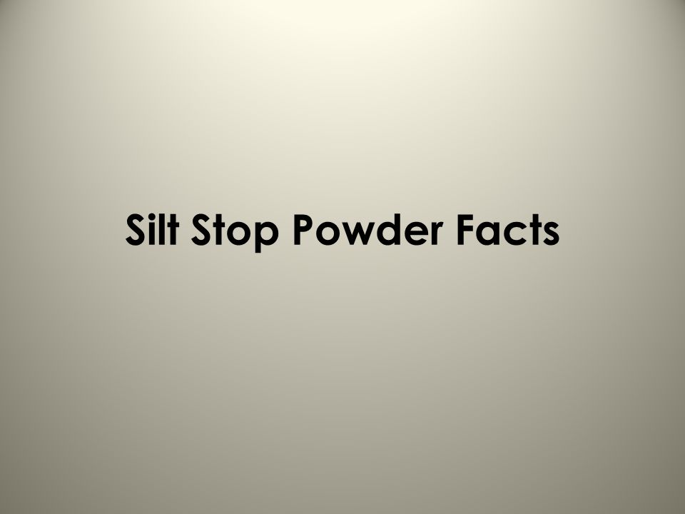 Silt Stop Powder Facts