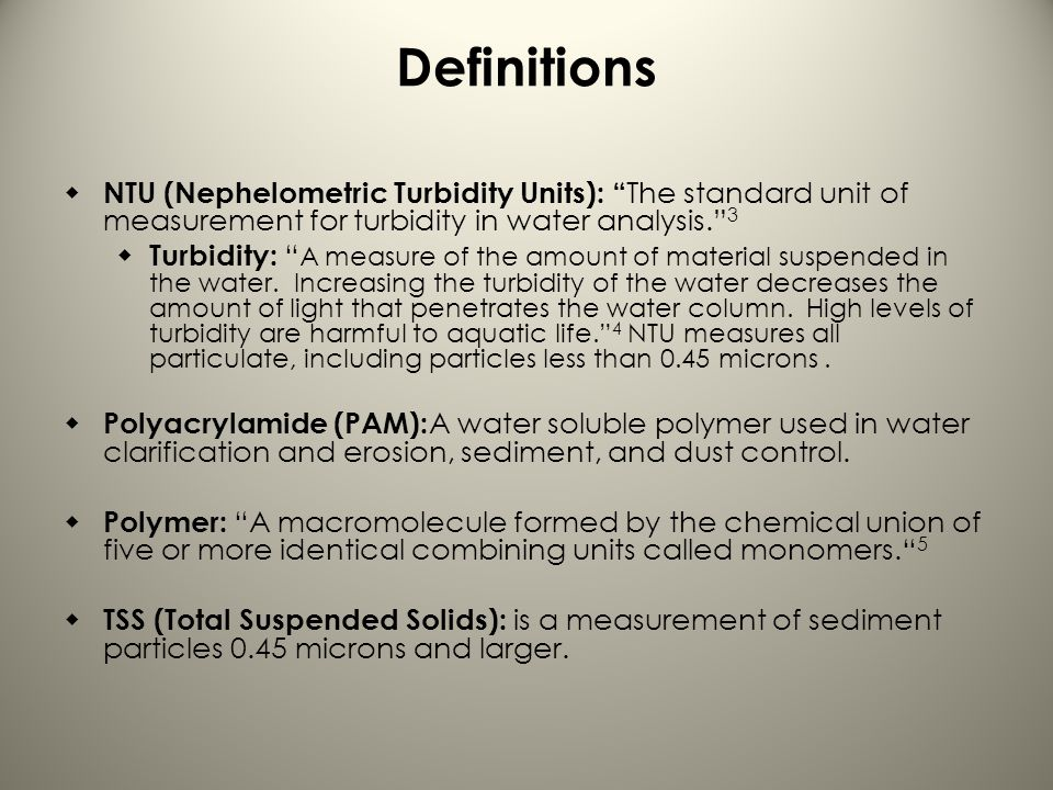 Definitions NTU (Nephelometric Turbidity Units): The standard unit of measurement for turbidity in water analysis. 3.