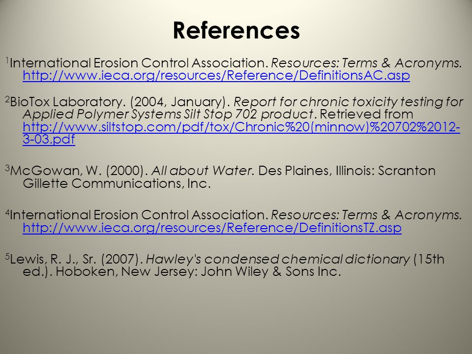 References 1International Erosion Control Association. Resources: Terms & Acronyms. http://www.ieca.org/resources/Reference/DefinitionsAC.asp.