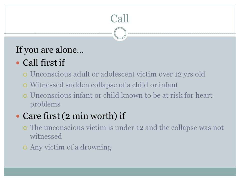 Call If you are alone… Call first if Care first (2 min worth) if