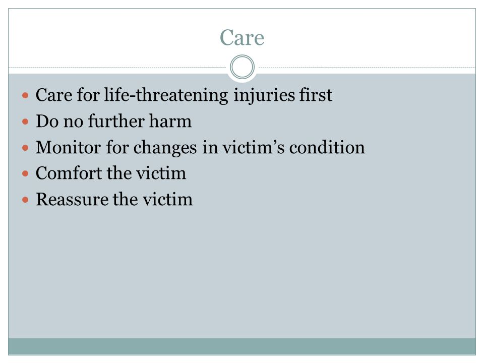 Care Care for life-threatening injuries first Do no further harm
