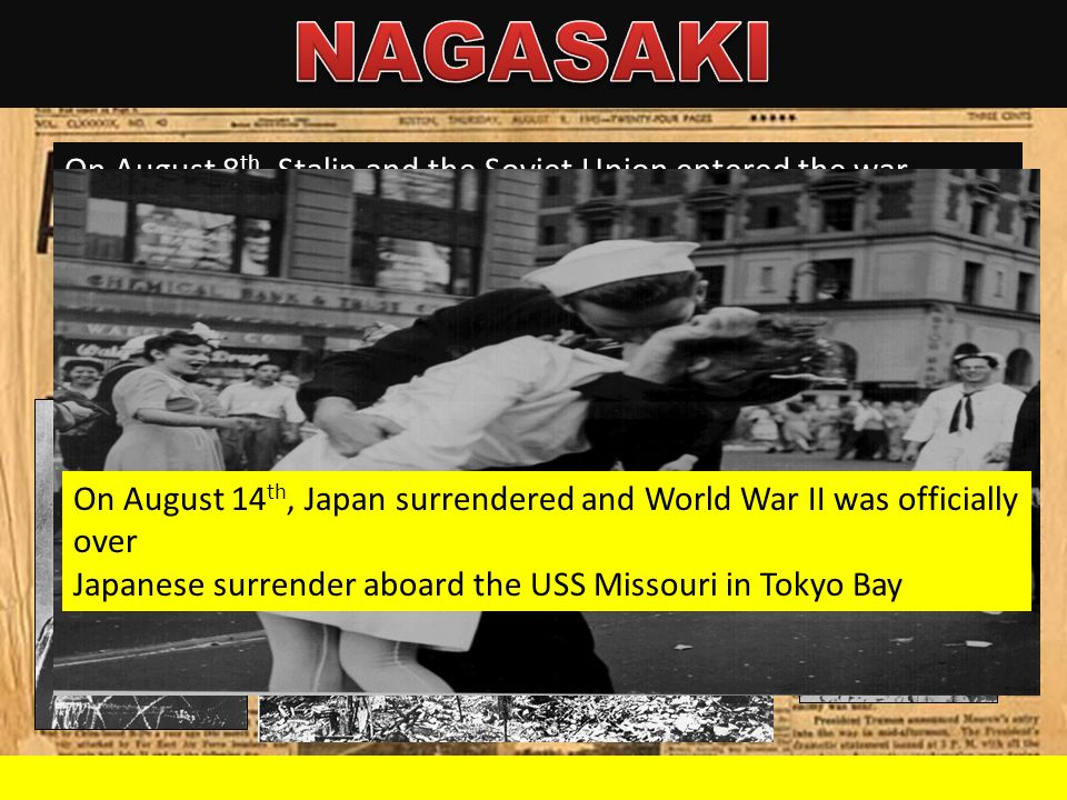 NAGASAKI On August 8th, Stalin and the Soviet Union entered the war against Japan as promised.