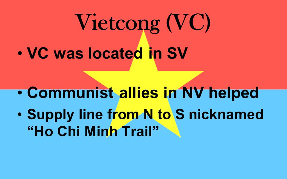 Vietcong (VC) VC was located in SV Communist allies in NV helped