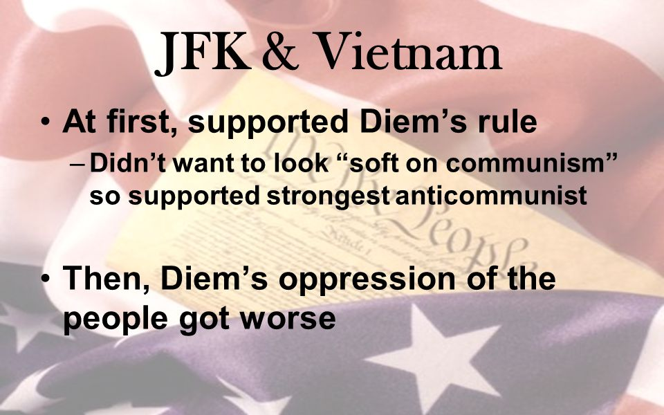 JFK & Vietnam At first, supported Diem's rule
