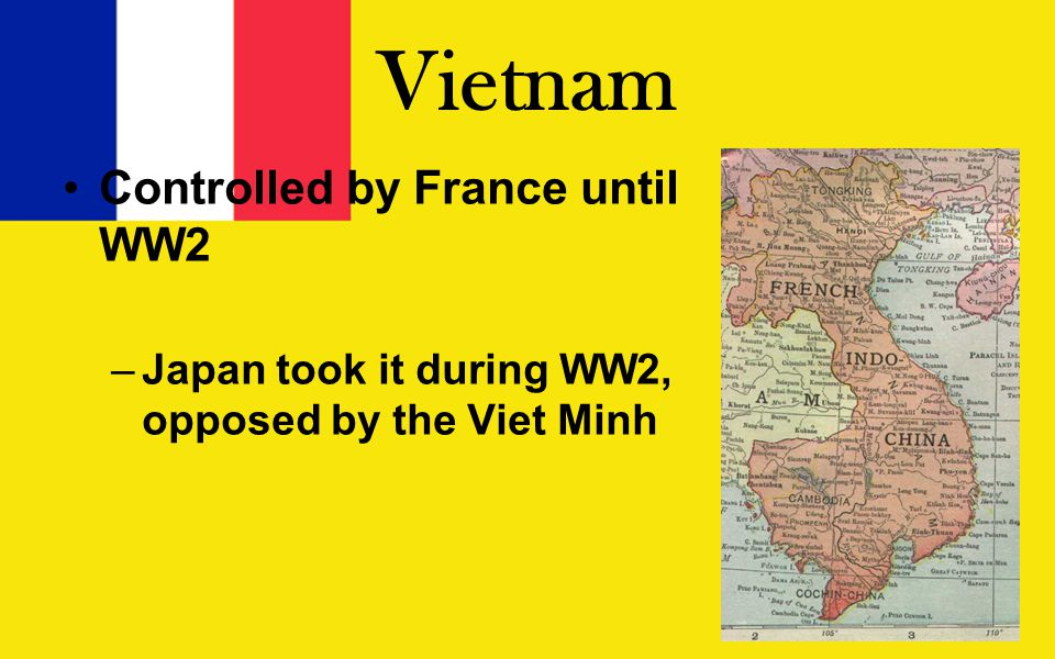 Vietnam Controlled by France until WW2