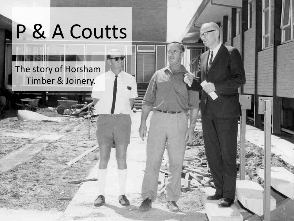 P & A Coutts The story of Horsham Timber & Joinery.