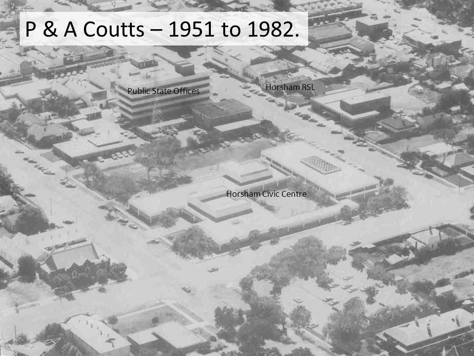 P & A Coutts – 1951 to 1982. Horsham RSL Public State Offices