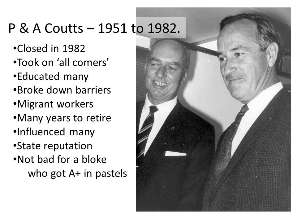 P & A Coutts – 1951 to 1982. Closed in 1982 Took on 'all comers'