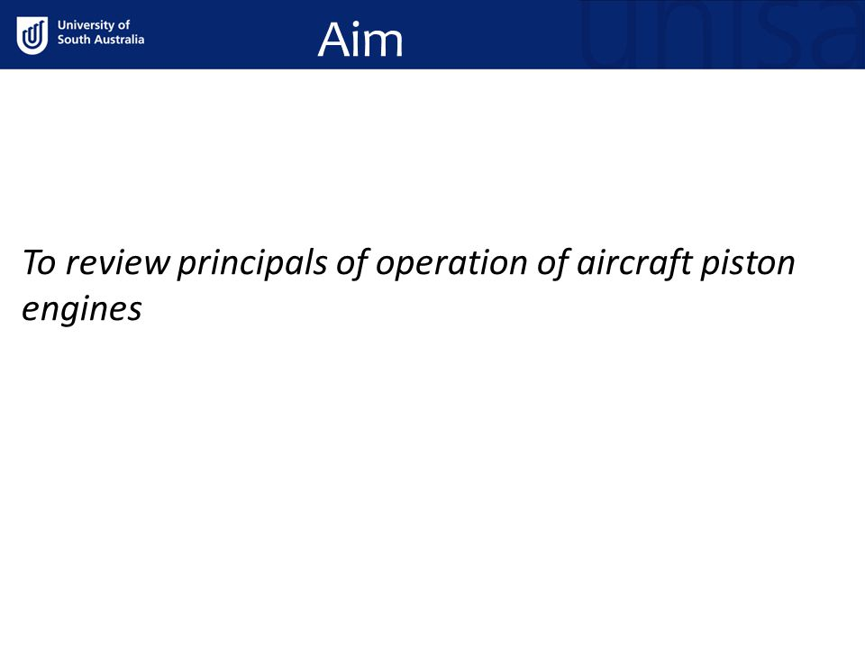 Aim To review principals of operation of aircraft piston engines