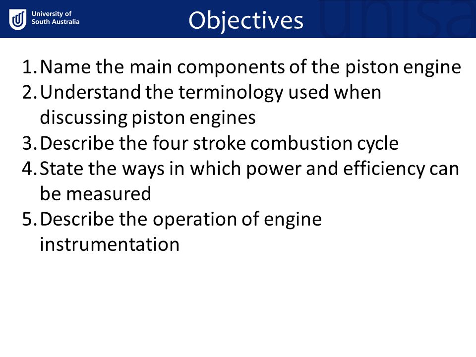 Objectives Name the main components of the piston engine