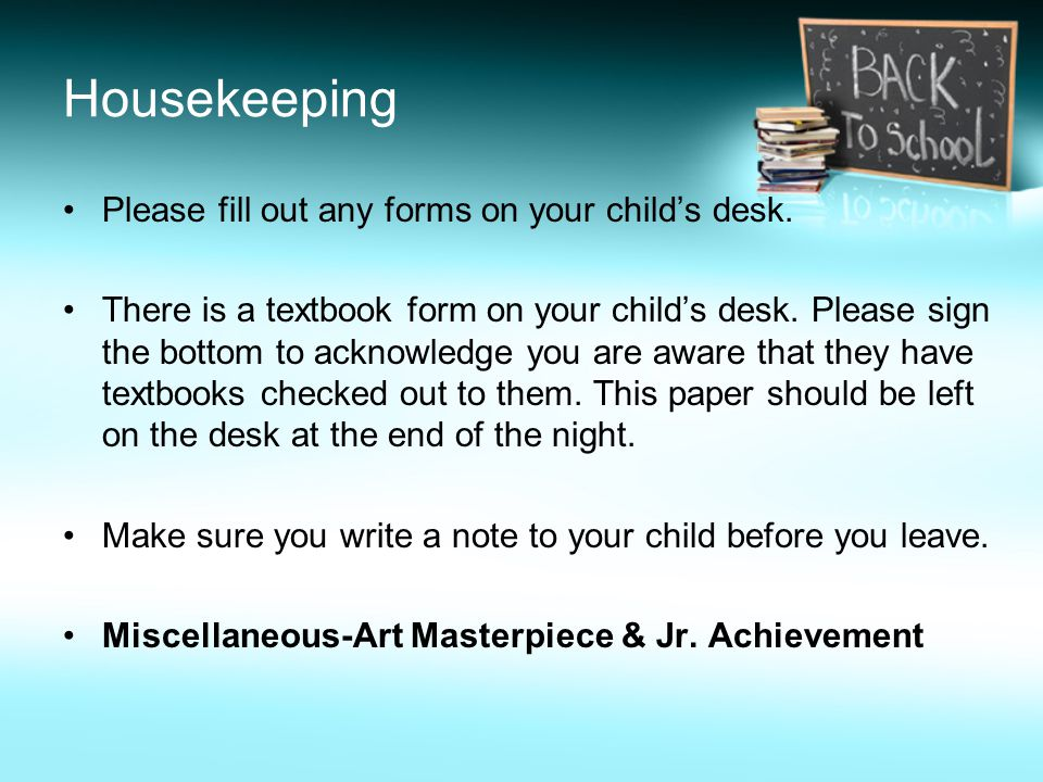 Housekeeping Please fill out any forms on your child's desk.