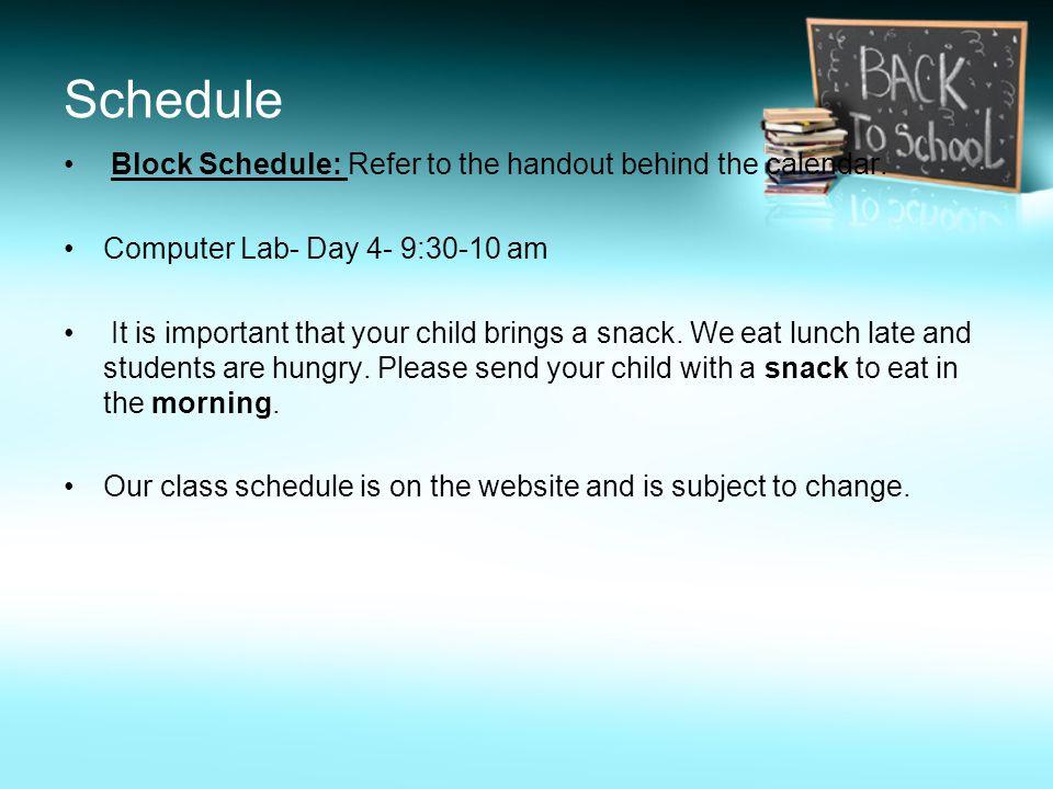 Schedule Block Schedule: Refer to the handout behind the calendar.