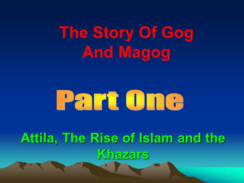 The Story Of Gog And Magog Attila, The Rise of Islam and the Khazars