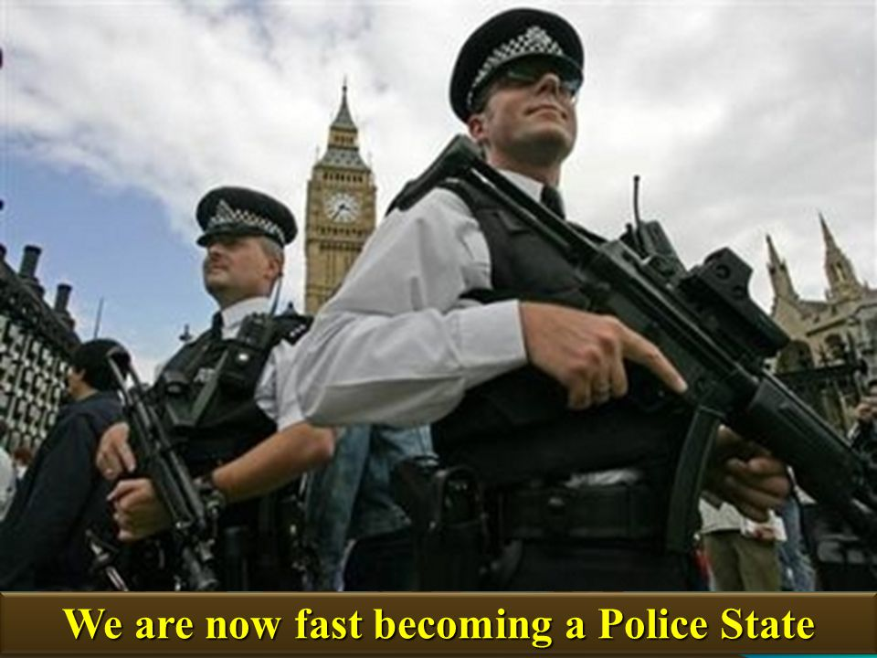 We are now fast becoming a Police State