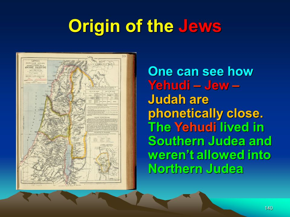 Origin of the Jews One can see how Yehudi – Jew – Judah are phonetically close.