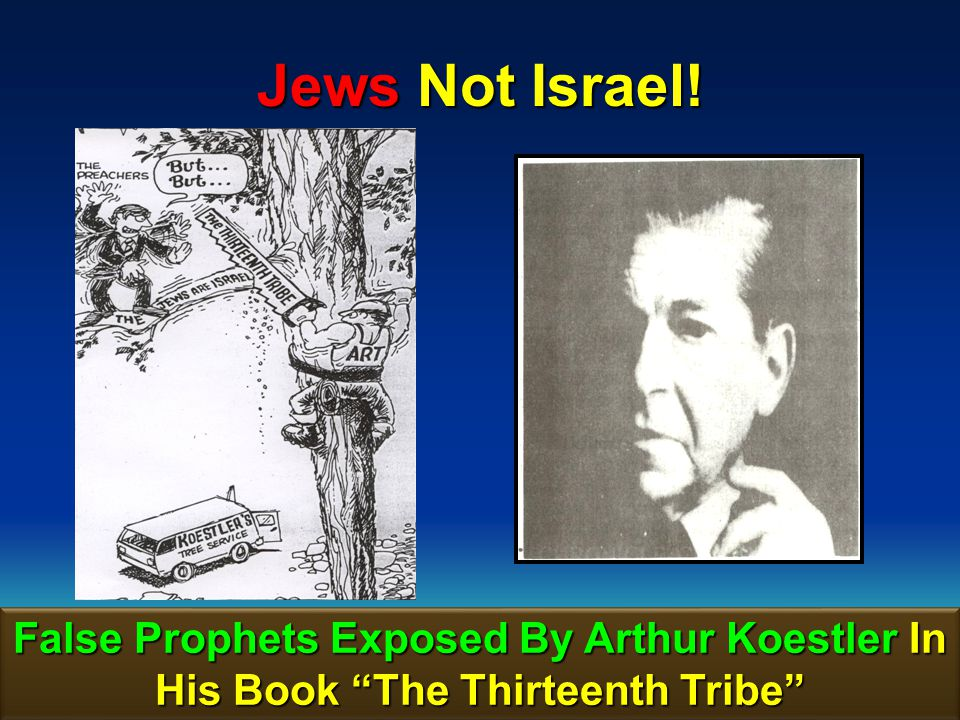 Jews Not Israel! False Prophets Exposed By Arthur Koestler In His Book The Thirteenth Tribe