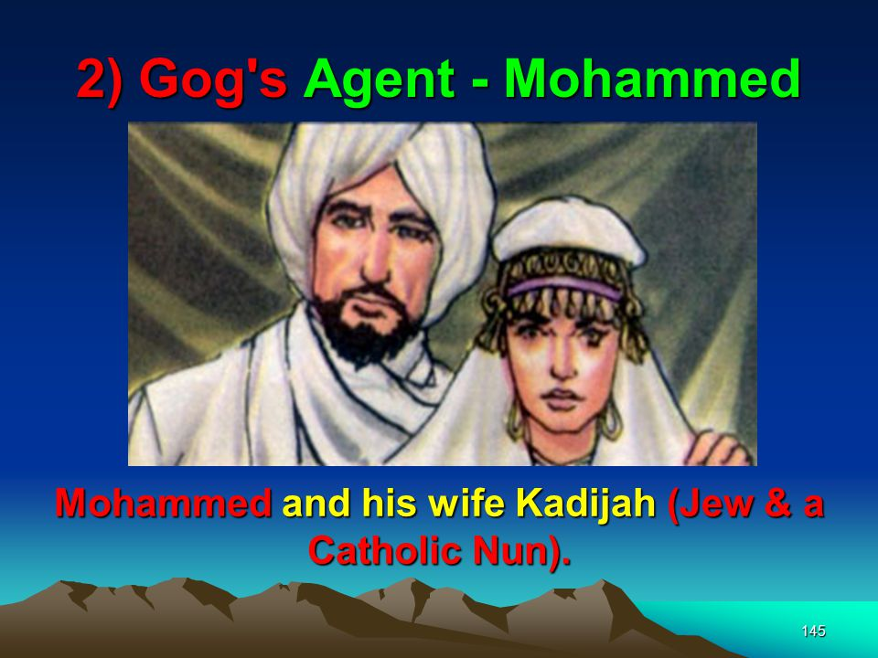 Mohammed and his wife Kadijah (Jew & a Catholic Nun).