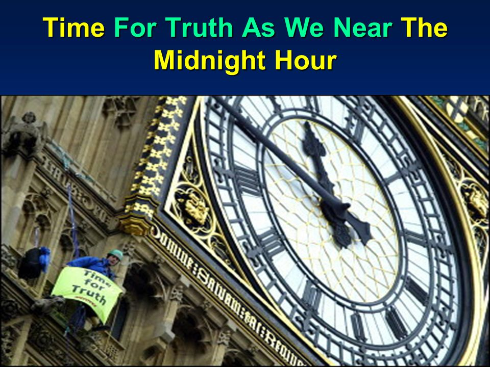 Time For Truth As We Near The Midnight Hour