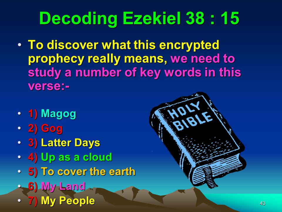 Decoding Ezekiel 38 : 15 To discover what this encrypted prophecy really means, we need to study a number of key words in this verse:-