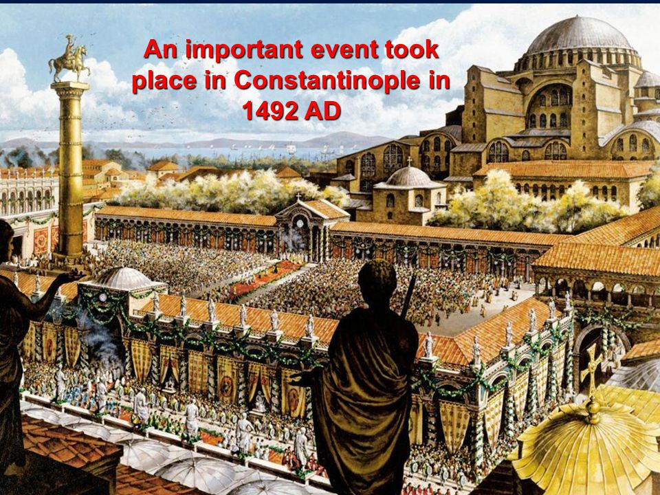 An important event took place in Constantinople in 1492 AD