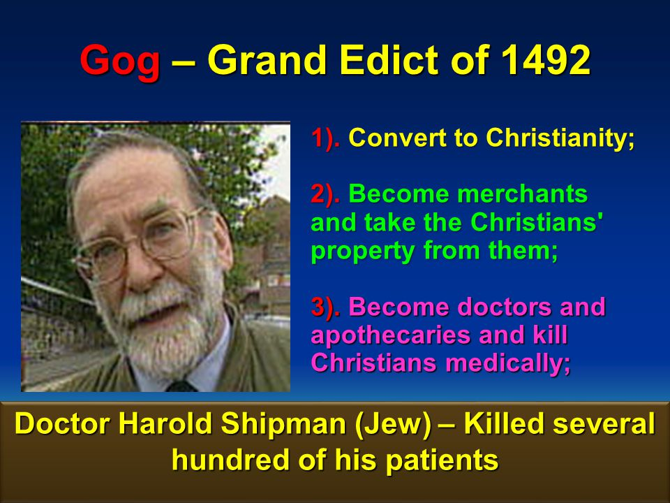 Doctor Harold Shipman (Jew) – Killed several hundred of his patients