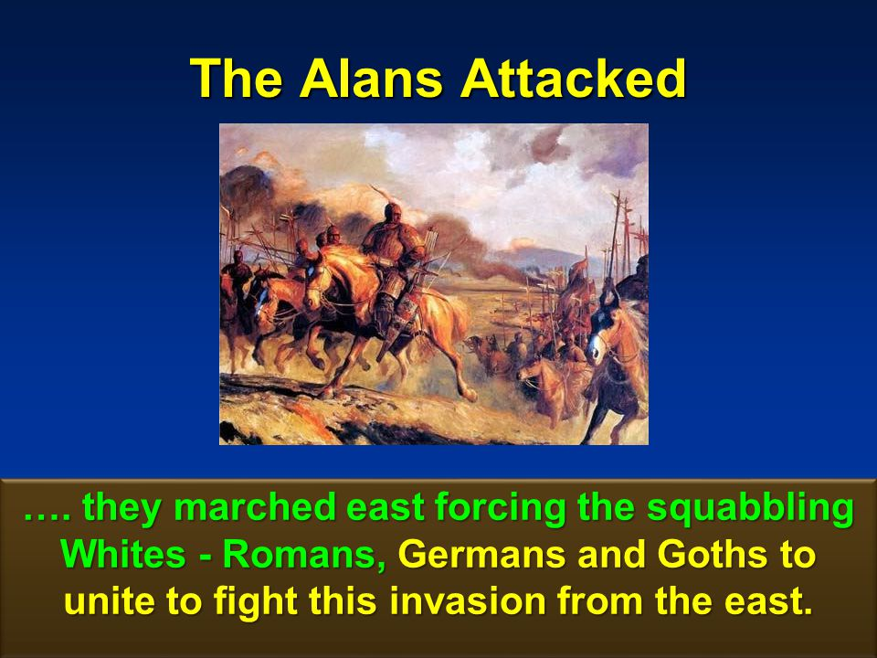 The Alans Attacked ….
