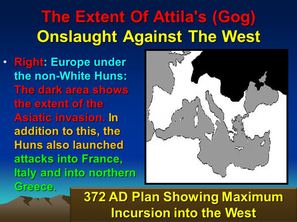 The Extent Of Attila s (Gog) Onslaught Against The West