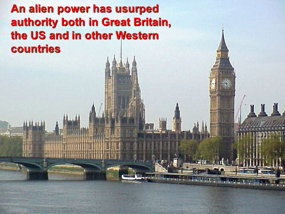 An alien power has usurped authority both in Great Britain, the US and in other Western countries