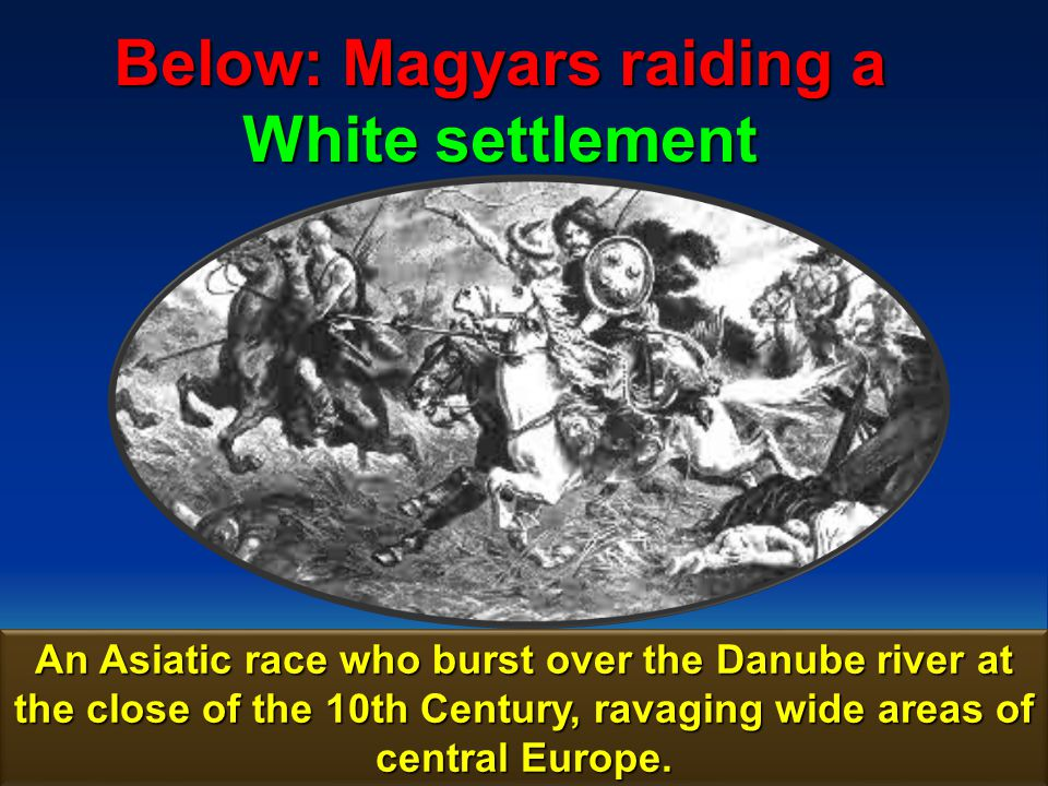 Below: Magyars raiding a White settlement