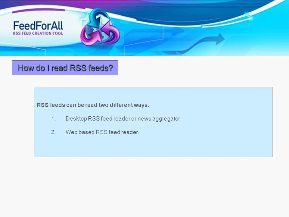 How do I read RSS feeds RSS feeds can be read two different ways.