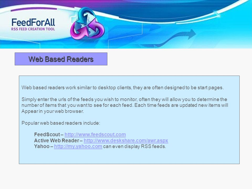 Web Based Readers Web based readers work similar to desktop clients, they are often designed to be start pages.