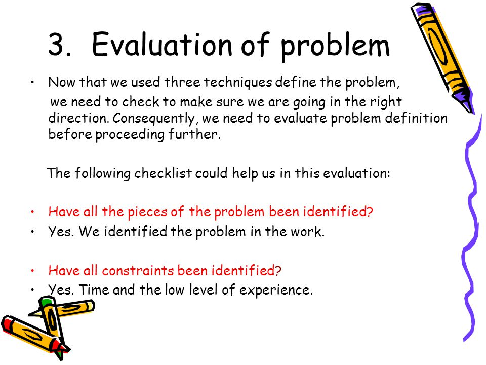 Evaluation of problem Now that we used three techniques define the problem,