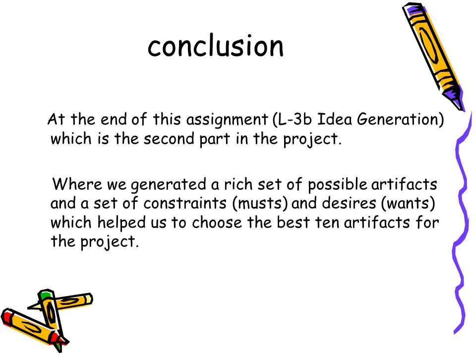 conclusion At the end of this assignment (L-3b Idea Generation) which is the second part in the project.