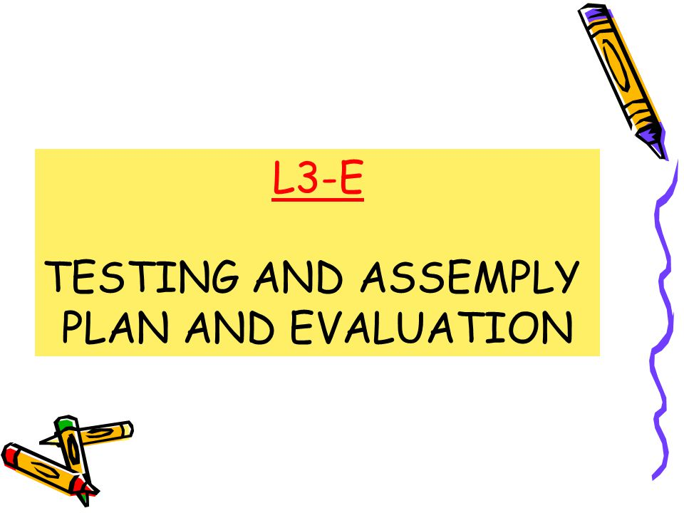 L3-E TESTING AND ASSEMPLY PLAN AND EVALUATION
