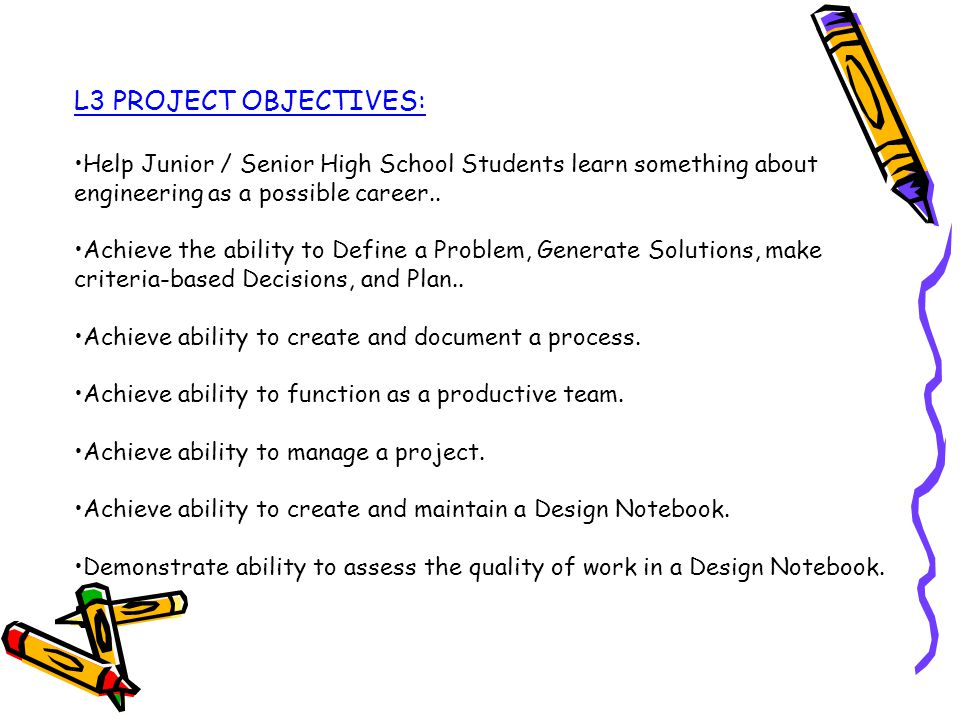 L3 PROJECT OBJECTIVES: Help Junior / Senior High School Students learn something about engineering as a possible career..