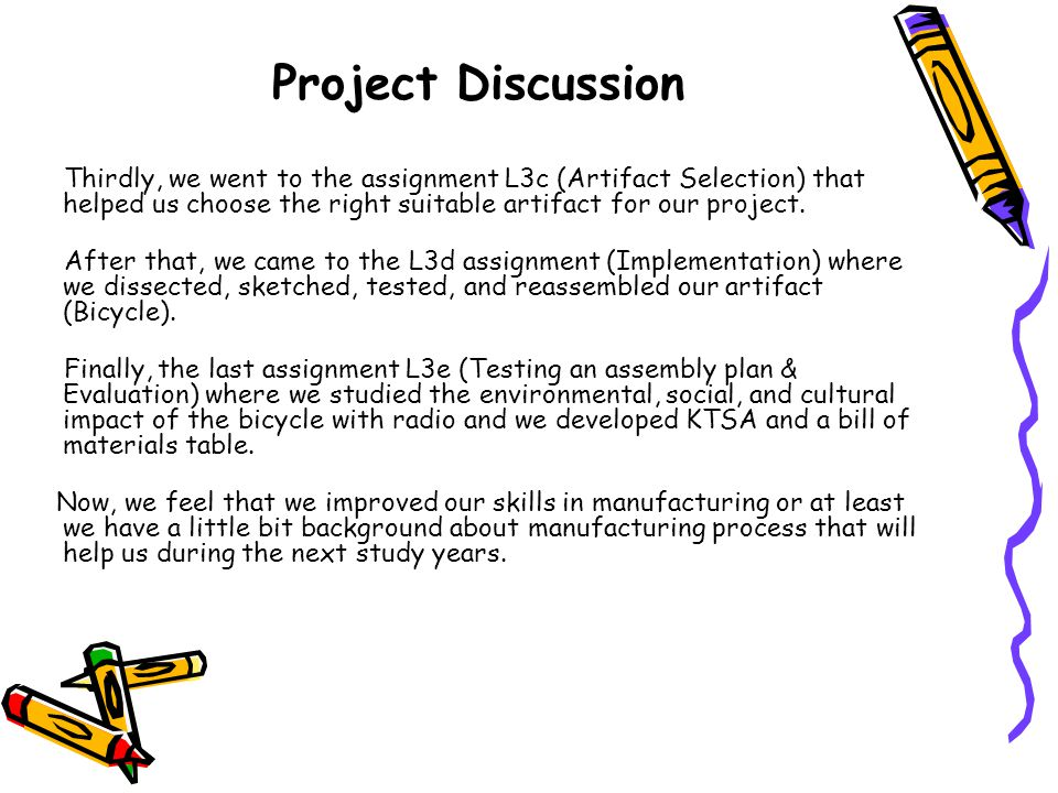Project Discussion Thirdly, we went to the assignment L3c (Artifact Selection) that helped us choose the right suitable artifact for our project.