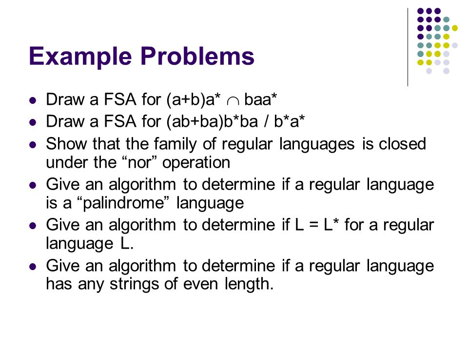 Example Problems Draw a FSA for (a+b)a*  baa*