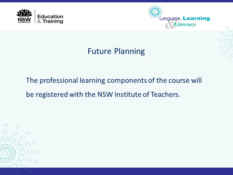Future Planning The professional learning components of the course will be registered with the NSW Institute of Teachers.